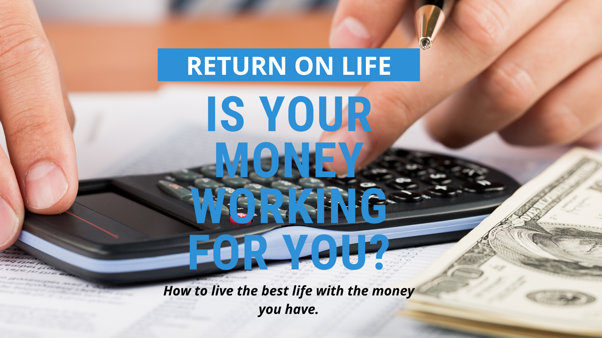 Is Your Money Being Used to Improve Your Life?
