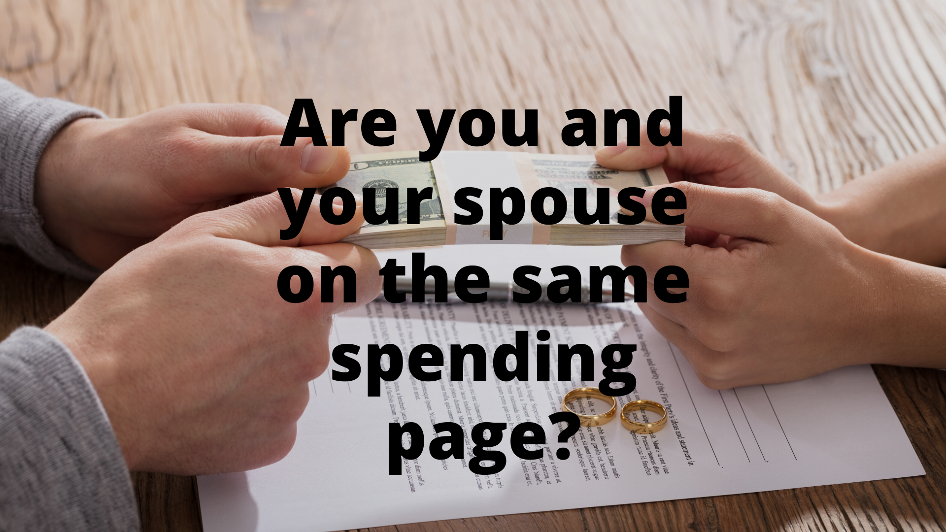 Spending: What to Do When You and Your Spouse are NOT on the Same Page?