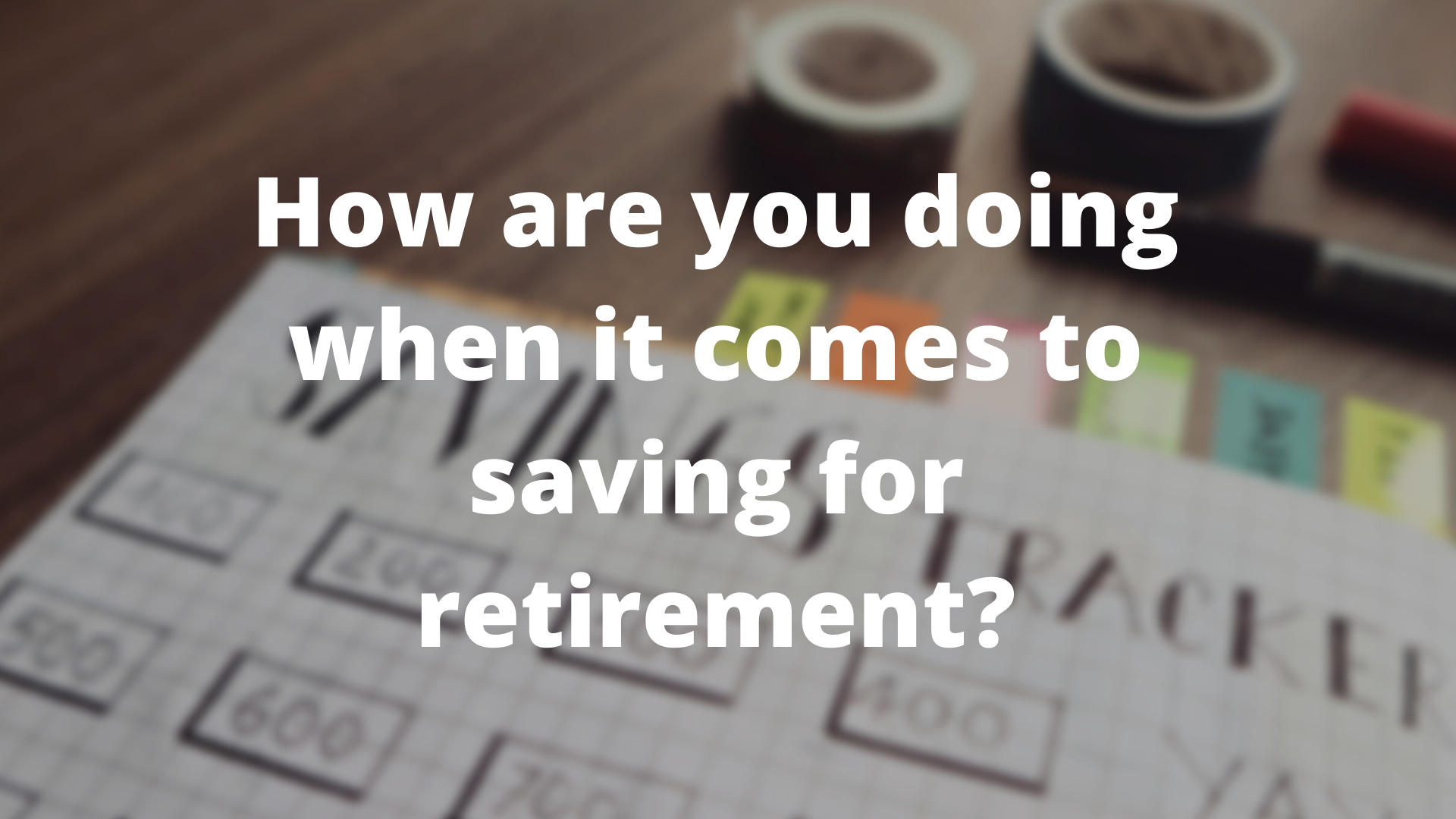How Does Your Retirement Savings Compare to Other People Your Age?