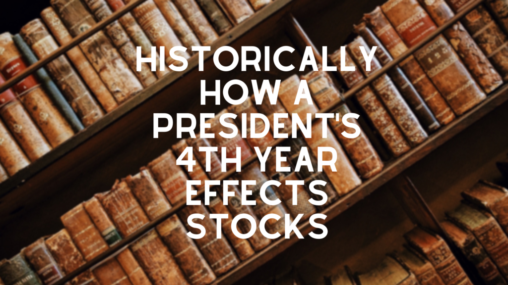 What Does History Suggest for the Markets in the 4th Year of a President's Term?