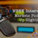 WBEN Interview: Markets Picking Up Slightly