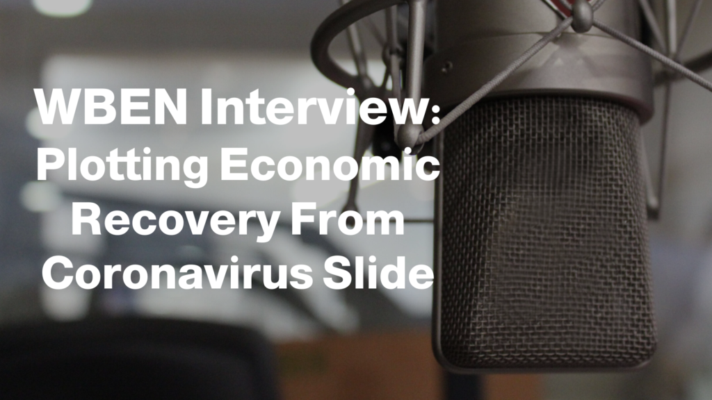 4564WBEN Interview: Plotting Economic Recovery From Coronavirus Slide