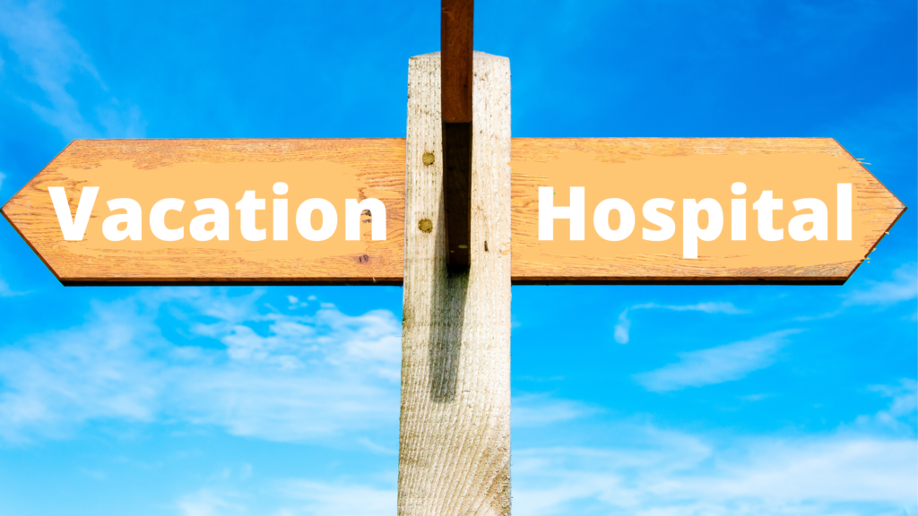 You Choose: Vacation Trip, or Trip to the Hospital?